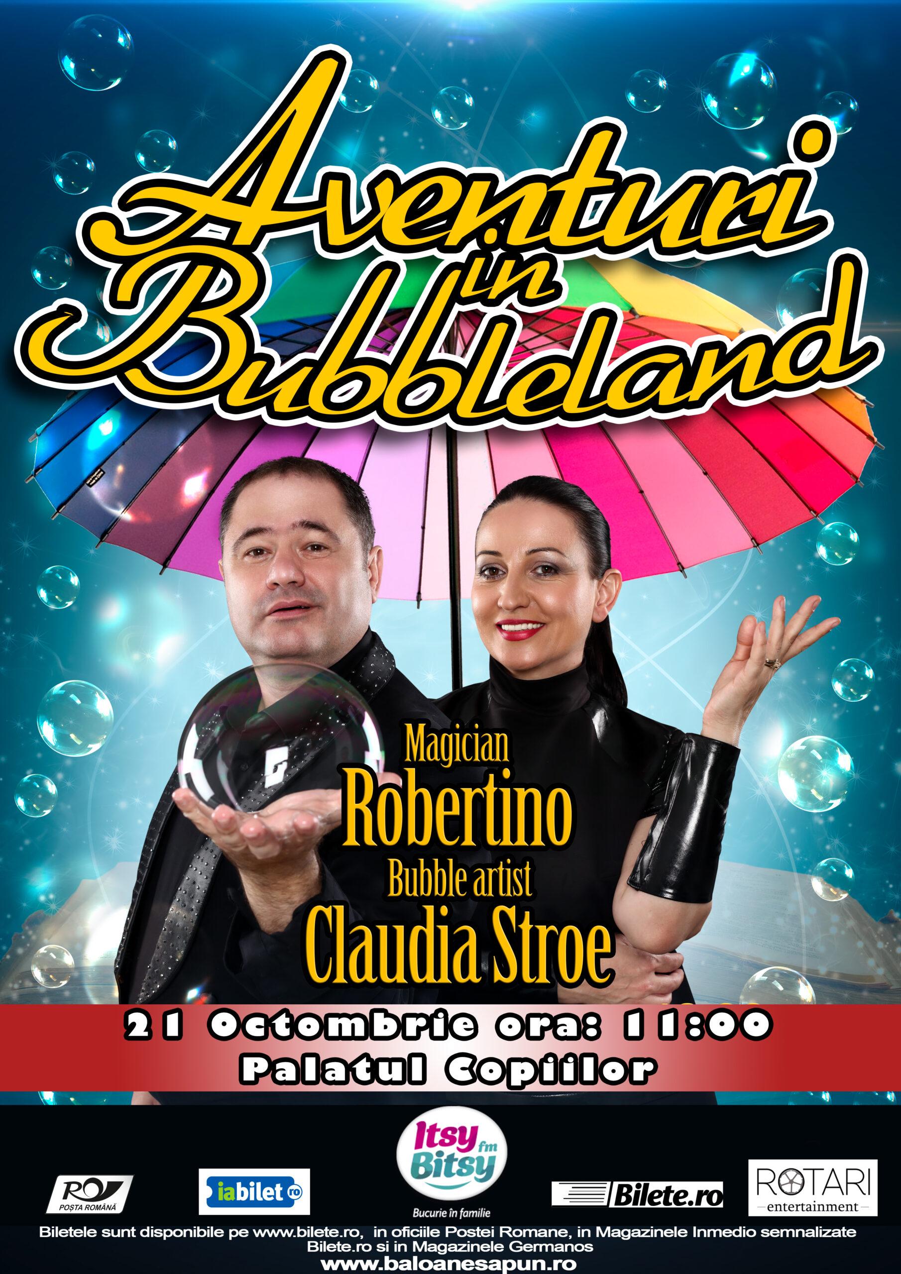 Aventuri în Bubbleland cu Bubble Artist Claudia Stroe și Magicianul Robertino 21 Octombrie 2017 la Palatul Național al Copiilor