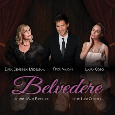 Piesa de Teatru Belvedere de Ana-Maria Bamberger, regia Liana Ceterchi, cu Dana Dembinski Medeleanu, Radu Vâlcan și Laura Cosoi