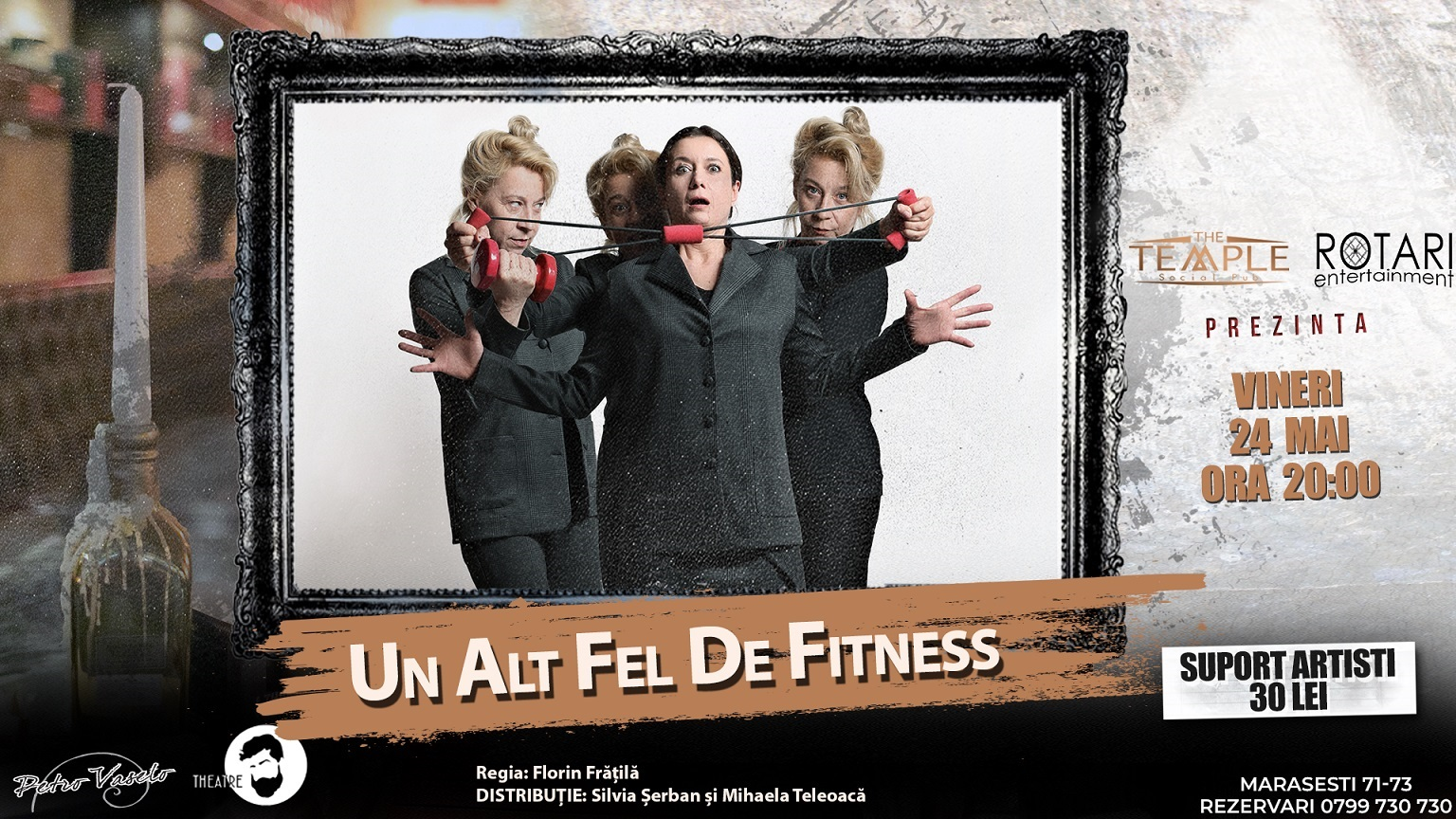 Piesa de teatru Un alt fel de fitness în regia lui Florin Frățilă, cu Silvia Șerban și Mihaela Teleoacă, la The Temple Social Pub