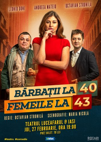 Bărbații la 40, Femeile la 43 în regia lui Octavian Strunilă, cu Leonid Doni, Andreea Mateiu și Octavian Strunilă, la Teatrul Luceafărul din Iași
