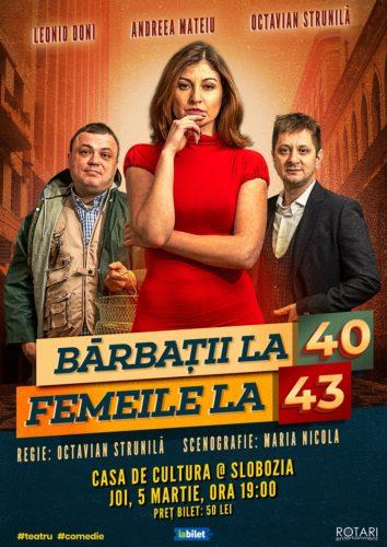 Bărbații la 40, Femeile la 43 în regia lui Octavian Strunilă, cu Leonid Doni, Andreea Mateiu și Octavian Strunilă, la Casa Municipală de Cultură din Slobozia