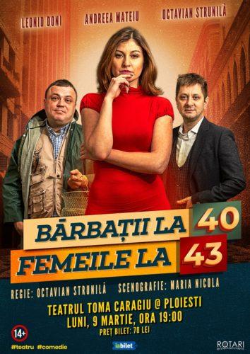 Bărbații la 40, Femeile la 43 în regia lui Octavian Strunilă, cu Leonid Doni, Andreea Mateiu și Octavian Strunilă, la Teatrul Toma Caragiu din Ploiești